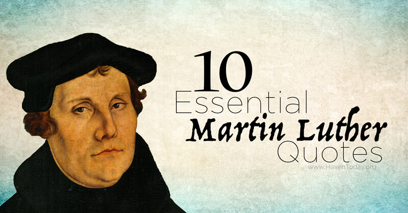 Martin Luther Quotes Haven Ministries Martin Luther Quotes